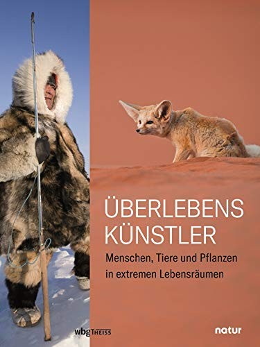 Überlebenskünstler: Menschen, Tiere und Pflanzen in extremen Lebensräumen