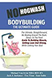 No Hogwash Bodybuilding - The Ultimate Guide: The Ultimate, Straight...