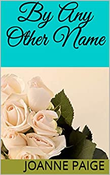 By Any Other Name by [Joanne Paige]