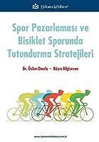 Spor Pazarlamasi ve Bisiklet Sporunda Tutundurma Stratejileri