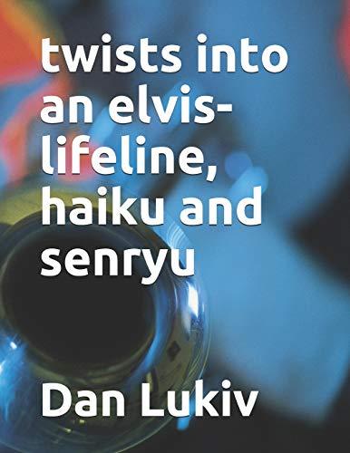 twists into an elvis-lifeline, haiku and senryu
