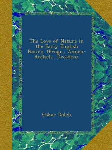 The Love of Nature in the Early English Poetry. (Progr., Annen-Realsch., Dresden).