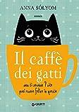 Il caffè dei gatti. Non ti servono 7 vite, puoi essere felice in questa!...