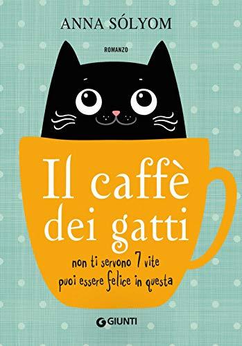Il caffè dei gatti. Non ti servono 7 vite, puoi essere felice in questa!