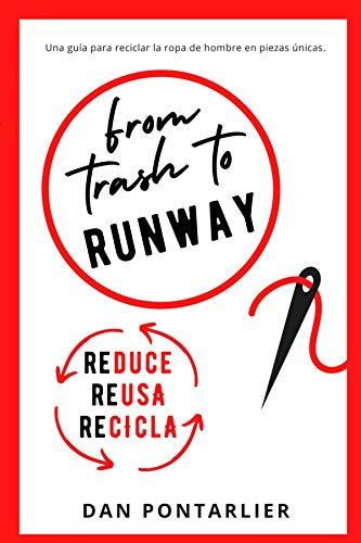 From Trash To Runway: Suprarreciclando Moda de Hombre en Piezas Únicas (Suprarreciclaje Armario nº 1) (Spanish Edition)