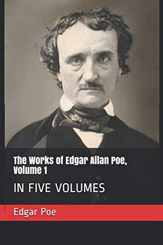 The Works of Edgar Allan Poe, Volume 1: IN FIVE VOLUMES