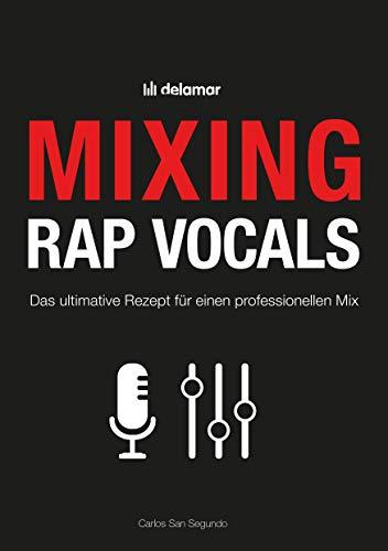 Mixing Rap Vocals: Das ultimative Rezept für einen professionellen Mix: Das ultimative Rezept für professionelle Mixe