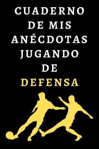 Cuaderno De Mis Anécdotas Jugando De Defensa: Ideal Para Regalar A Defensas De Fútbol - 120 Páginas