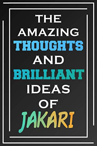 The Amazing Thoughts And Brilliant Ideas Of Jakari: Blank Lined Notebook | Personalized Name Gifts