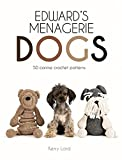 Edward's Menagerie: Dogs: 50 Canine Crochet Patterns (Volume 3)