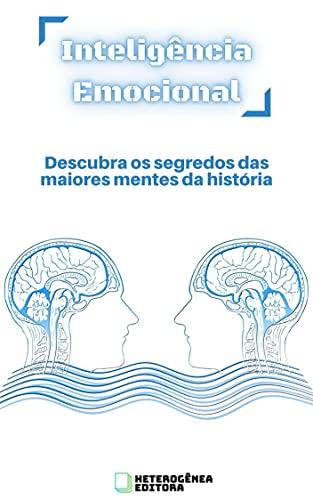 Inteligência Emocional: Descubra os segredos das maiores mentes da história