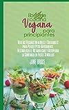 Libro de Cocina vegano para principiantes: Recetas veganas infalibles y saludables para perder peso rápidamente, restablecer el metabolismo y ... en pasos fáciles ( SPANISH VERSION )