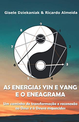 As Energias Yin e Yang e o Eneagrama: Um caminho de transformação e reconexão ao Deus e à Deusa esquecidos