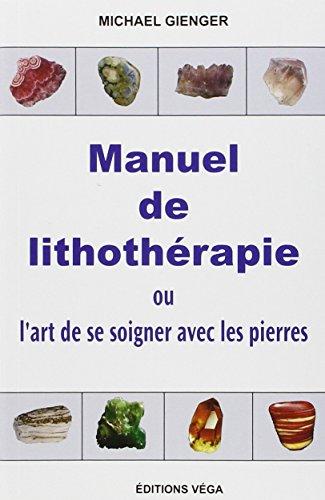 Manuel De Lithotherapie Ou Lart De Soigner Avec Les Pierres