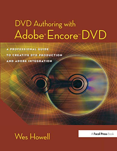 DVD Authoring with Adobe Encore DVD: A Professional Guide to Creative DVD Production and Adobe Integration