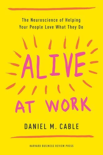 Alive at Work The Neuroscience of Helping Your People Love What They Do product image