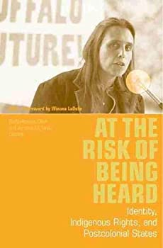 At the Risk of Being Heard: Identity, Indigenous Rights, and Postcolonial States