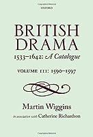 British Drama 1533-1642: A Catalogue: Volume III: 1590-1597 by Martin Wiggins Catherine Richardson(2013-08-16)