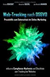 Web-Tracking nach DSGVO: Praxishilfe zum Datenschutz im Online-Marketing inklusive Compliance-Nachweis und Checkliste zum Tracking bei Websites
