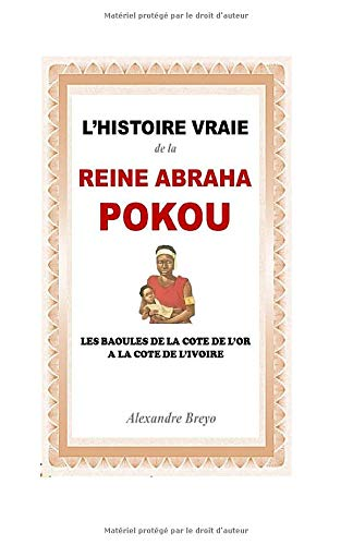 The History of Regina Pokou Abraham: Et in Aurum Coast Baoulés a Litus Eburneum