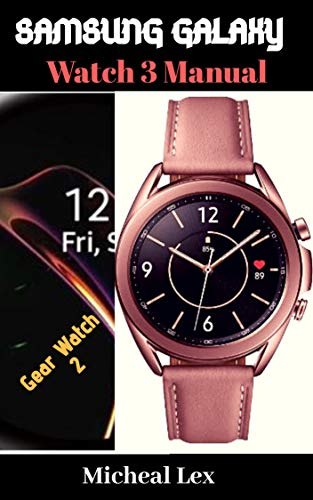 SAMSUNG GALAXY WATCH 3 MANUAL: A Guide On How To Set Up Your Watch 3, and Gear Watch 2 With Or Without A Phone, PowerPoint Presentations, Fitness And Wellness Tracking, and Water Resistance
