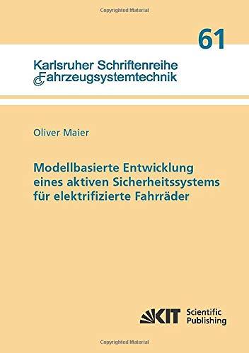 Modellbasierte Entwicklung eines aktiven Sicherheitssystems für elektrifizierte Fahrräder (Karlsruher Schriftenreihe Fahrzeugsystemtechnik)