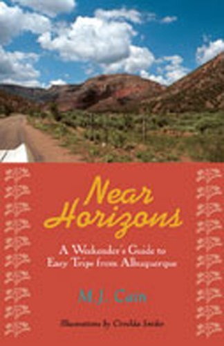 Near Horizons: A Weekender's Guide to Easy Trips from Albuquerque by M. J. Cain (2003-12-31)