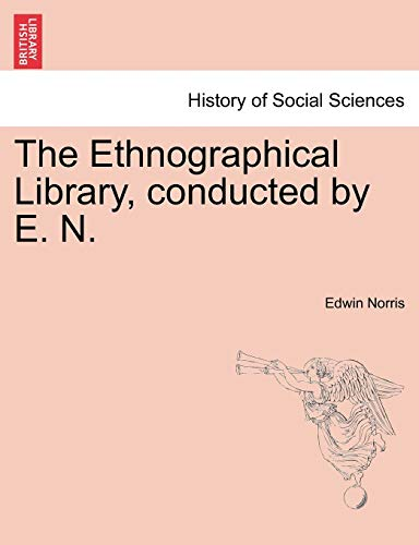 Norris, E: Ethnographical Library, conducted by E. N. Vol. I