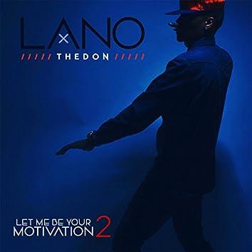 Let Me Be Your Motivation 2
