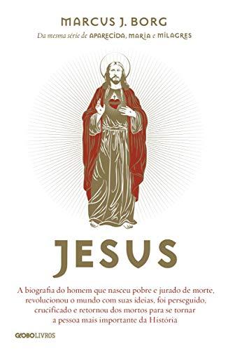 Jesus: A biografia do homem que nasceu pobre e jurado de morte, revolucionou o mundo com suas ideias, foi perseguido, crucificado e retornou dos ... tornar a pessoa mais importante da História