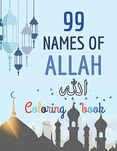 99 Names of Allah Coloring Book: Learn the Names of Allah in Arabic, with their English transliteration and meaning, Coloring the arabic calligraphy