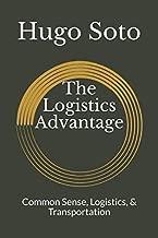 The Logistics Advantage: Common Sense, Logistics, & Transportation