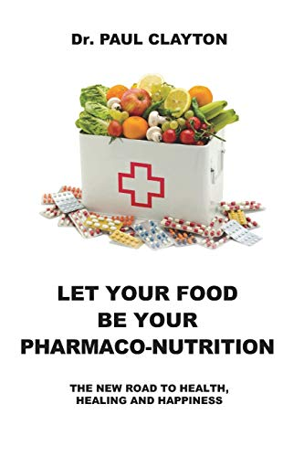 LET YOUR FOOD BE YOUR PHARMACO-NUTRITION: The new road to health, healing and happiness.