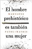 El hombre prehistórico es también una mujer: Una historia de la invisibilidad de las mujeres (Ensayo)