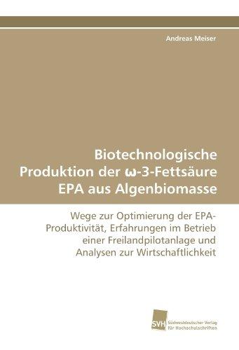 Biotechnologische Produktion der ?-3-Fettsäure EPA aus Algenbiomasse: Wege zur Optimierung der EPA-Produktivität, Erfahrungen im Betrieb einer Freilandpilotanlage und Analysen zur Wirtschaftlichkeit