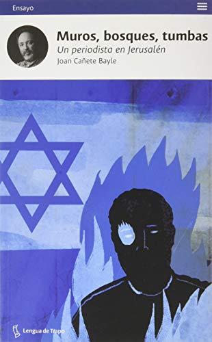 Muros, bosques, tumbas: Un periodista en Jerusalén (Ensayo)