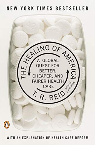 Compare Textbook Prices for The Healing of America: A Global Quest for Better, Cheaper, and Fairer Health Care Illustrated Edition ISBN 8601400310083 by Reid, T. R.