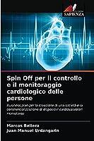 Spin Off per il controllo e il monitoraggio cardiologico delle persone: Business plan per la creazione di una società e la commercializzazione di dispositivi cardiovascolari moniotoreo