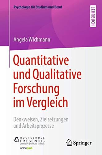 Quantitative und Qualitative Forschung im Vergleich: Denkweisen, Zielsetzungen und Arbeitsprozesse (Psychologie für Studium und Beruf)