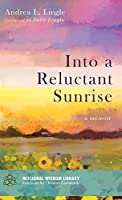 Into a Reluctant Sunrise: A Memoir (Missional Wisdom Library: Resources for Christian Community)
