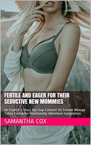 Fertile And Eager For Their Seductive New Mommies: An Explicit 6 Story Age Gap Futanari On Female Menage Taboo Forbidden Relationship Adventure Compilation (English Edition)