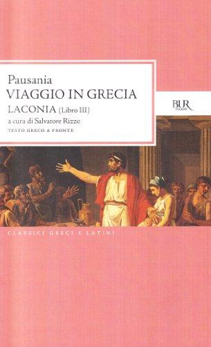 Viaggio in Grecia. Guida antiquaria e artistica. Testo greco a fronte. Laconia (Vol. 3)