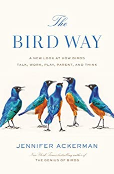 The Bird Way: A New Look at How Birds Talk, Work, Play, Parent, and Think by [Jennifer Ackerman]