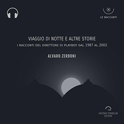 Viaggio di notte e altre storie: I racconti del direttore di Playboy dal 1987 al 2002 | Alvaro Zerboni