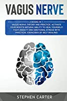Vagus Nerve: 2 Books in 1: Activate your body's natural ability of self-healing! A complete guide to overcome anxiety, trauma, depression and panic attacks through the stimulation of your vagus nerve