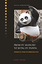 From Fu Manchu to Kung Fu Panda: Images of China in American Film (Critical Interventions)