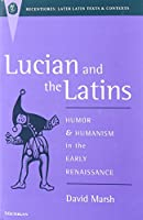 Lucian and the Latins: Humor and Humanism in the Early Renaissance (RECENTIORES: LATER LATIN TEXTS AND CONTEXTS)