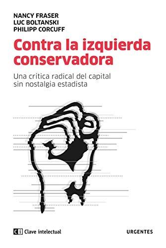 Contra la izquierda conservadora: Una crítica radical del capital sin nostalgia estatista (URGENTES)
