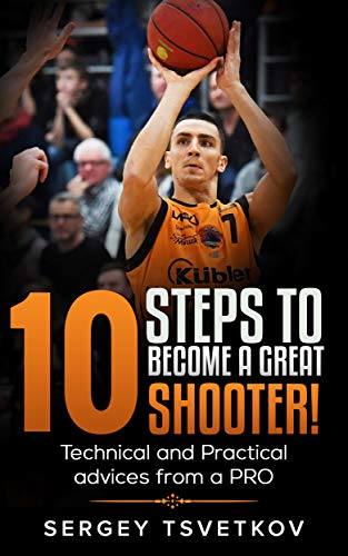 10 Steps to become a great shooter. Technical and Practical advices from a PRO: Professional basketball player and basketball coach in Germany (English Edition)