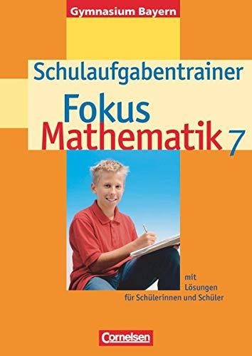 Fokus Mathematik - Gymnasium Bayern: Fokus Mathematik 7 - Schulaufgabentrainer - mit Lösungen für Schülerinnen und Schüler - Gymnasium Bayern